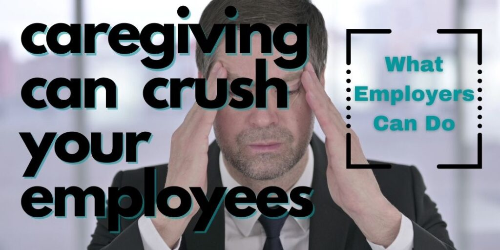 Caregiving Can Crush Your